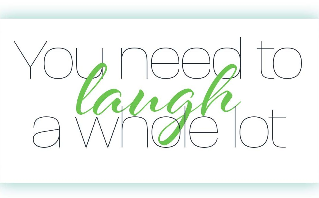 You Need to Laugh a Whole Lot…
