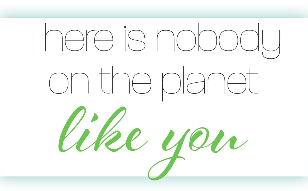 There is Nobody on the Planet Like You