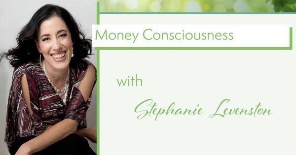 money consciousness with stephanie levenston
